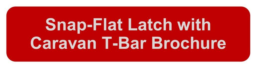 Snap Flat Latch with Caravan T-bar Style Brochure